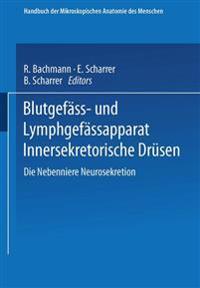 Blutgefäss- Und Lymphgefässapparat Innersekretorische Drüsen: Die Nebenniere Neurosekretion