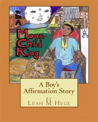 To Be a Moon-Child King: A Boy's Affirmation Story