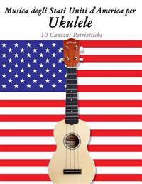 Musica Degli Stati Uniti d'America Per Ukulele: 10 Canzoni Patriottiche