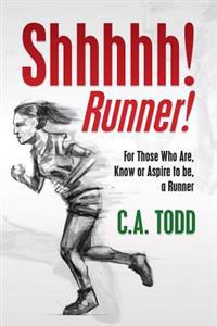 Shhhhh! Runner!: For Those Who Are, Know or Aspire to Be, a Runner