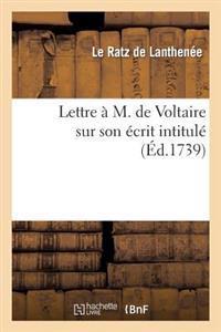 Lettre � M. de Voltaire Sur Son �crit Intitul�