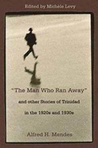 The Man Who Ran Away and Other Stories of Trinidad in the 1920s and 1930s
