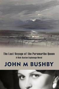 The Last Voyage of the Paramaribo Queen: A Rick Kasten Espionage Novel