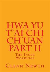 Hwa Yu t'Ai Chi Ch'uan Part II: The Inner Workings