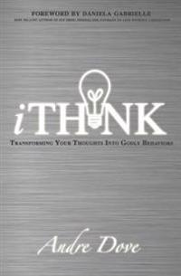 Ithink: Transforming Your Thoughts Into Godly Behaviors