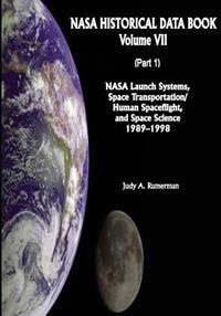 NASA Historical Data Book: Volume VII: NASA Launch Systems, Space Transportation/Human Spaceflight, and Space Science 1989-1998 (Part 1)