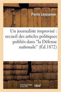 Un Journaliste Improvise Recueil Des Articles Politiques Publies Dans 'la Defense Nationale'
