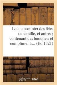 Le Chansonnier Des Fetes de Famille, Et Autres; Contenant Des Bouquets Et Complimens...
