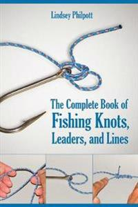 The Complete Book of Fishing Knots, Leaders, and Lines