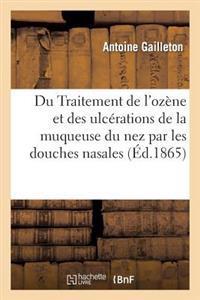 Du Traitement de l'Oz�ne Et Des Ulc�rations de la Muqueuse Du Nez Par Les Douches Nasales