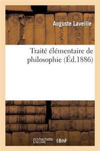 Traite Elementaire de Philosophie, En Forme de Tableaux Synoptiques Accompagnes