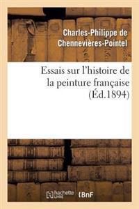 Essais Sur L'Histoire de La Peinture Franaaise