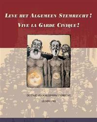 Leve Het Algemeen Stemrecht! Vive La Garde Civique!: de Strijd Voor Algemeen Stemrecht, Leuven 1902