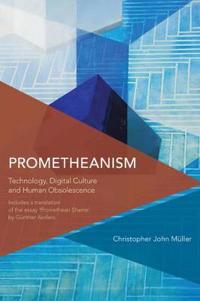 Prometheanism - technology, digital culture and human obsolescence
