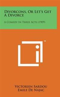 Divorcons, or Let's Get a Divorce: A Comedy in Three Acts (1909)