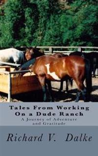 Tales from Working on a Dude Ranch: A Journey of Adventure and Gratitude