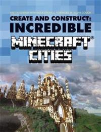 Create & construct: incredible minecraft cities