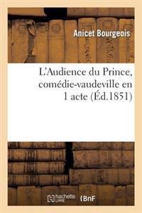L'Audience Du Prince, Comedie-Vaudeville En 1 Acte