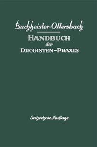 Handbuch Der Drogisten-Praxis: Ein Lehr- Und Nachschlagebuch Fur Drogisten, Farbwarenhandler Usw