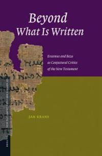 Beyond What Is Written: Erasmus and Beza as Conjectural Critics of the New Testament