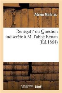 Renegat ? Ou Question Indiscrete A M. L'Abbe Renan