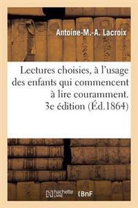 Lectures Choisies, A L'Usage Des Enfants Qui Commencent a Lire Couramment, Recueillies. 3e Edition