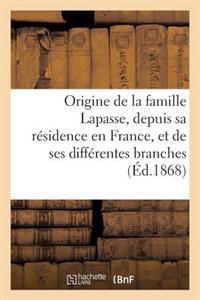 Origine de la Famille Lapasse, Depuis Sa R�sidence En France, Et de Ses Diff�rentes Branches