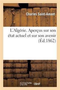 L'Alg�rie. Aper�us Sur Son �tat Actuel Et Sur Son Avenir
