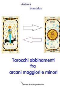 Tarocchi Abbinamenti Fra Arcani Maggiori E Minori: Cartomanzia Pratica