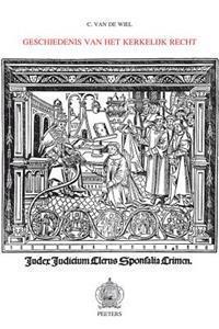 Geschiedenis Van Het Kerkelijk Recht: Tweede, Herziene En Uitgebreide Uitgave