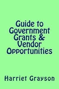 Guide to Government Grants & Vendor Opportunities