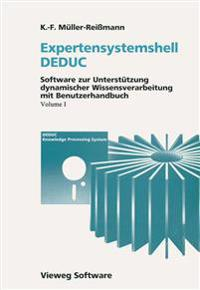Expertensystemshell Deduc / Wissensdynamik Mit Deduc: Software Zur Unterstützung Dynamischer Wissensverarbeitung Mit Benutzerhandbuch / Grundlagen Und