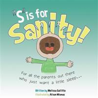 S Is for Sanity: For All the Parents Out There Who Just Want a Little Sleep