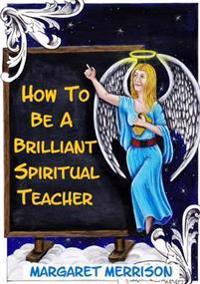 How to be A Brilliant Spiritual Teacher