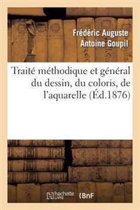 Traite Methodique Et General Du Dessin, Du Coloris, de L'Aquarelle Et Du Lavis Appliques