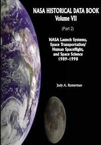 NASA Historical Data Book: Volume VII: NASA Launch Systems, Space Transportation/Human Spaceflight, and Space Science 1989-1998 (Part 2)