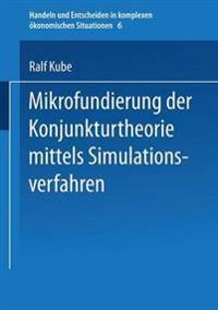 Mikrofundierung Der Konjunkturtheorie Mittels Simulationsverfahren