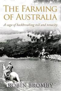 The Farming of Australia: A Saga of Backbreaking Toil and Tenacity