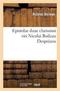 Epistolae Duae Clarissimi Viri Nicolai Boileau Despr�aux, E Gallico Idiomate in Latinum Conversae