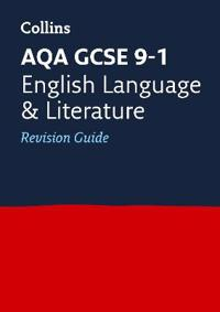 Collins Gcse Revision and Practice - New 2015 Curriculum Edition -- Aqa Gcse English Language and English Literature: Revision Guide
