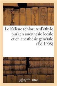 Le Kelene (Chlorure D'Ethyle Pur) En Anesthesie Locale Et En Anesthesie Generale