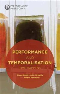 Performance and Temporalisation: Time Happens