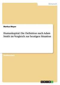 Humankapital. Die Definition Nach Adam Smith Im Vergleich Zur Heutigen Situation