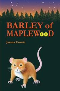 Barley of Maplewood: A Tale of Bravery and Adventure