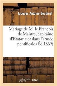 Mariage de M. Le Cte Fran�ois de Maistre, Capitaine d'Etat-Major Dans l'Arm�e Pontificale
