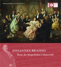 Johannes Brahms - Ikone der bürgerlichen Lebenswelt?