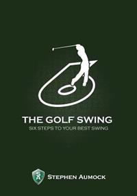 The Golf Swing: 6 Simple Steps to Your Best Swing