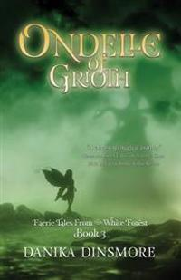 Ondelle of Grioth (Faerie Tales from the White Forest Book Three)