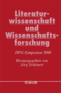 Literaturwissenschaft Und Wissenschaftsforschung: Dfg-Symposion 1998
