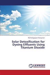 Solar Detoxification for Dyeing Effluents Using Titanium Dioxide